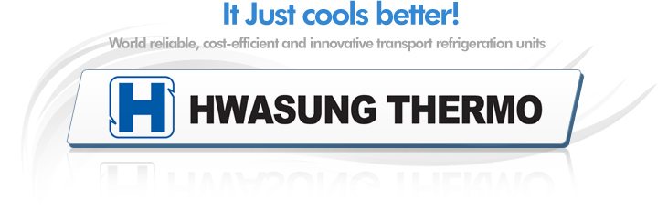 We keep it cool! World reliable, cost-efficient and innovative transport refrigeration units Hwasung Thermo
